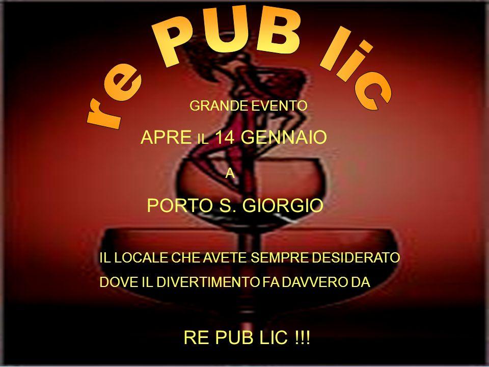 re PUB lic APRE IL 14 GENNAIO A PORTO S. GIORGIO RE PUB LIC !!!
