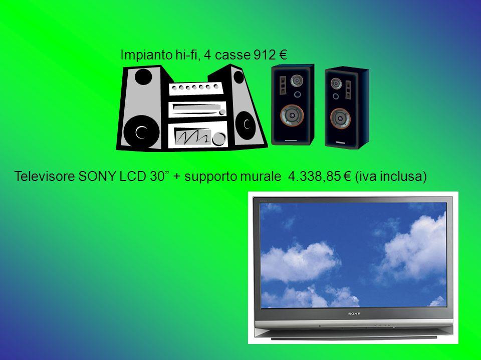 Impianto hi-fi, 4 casse 912 € Televisore SONY LCD 30 + supporto murale 4.338,85 € (iva inclusa)