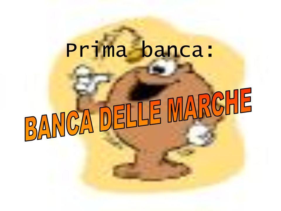 Prima banca: BANCA DELLE MARCHE