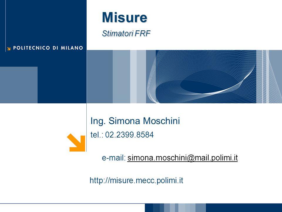 Misure Stimatori FRF Ing. Simona Moschini tel.: 02.2399.8584