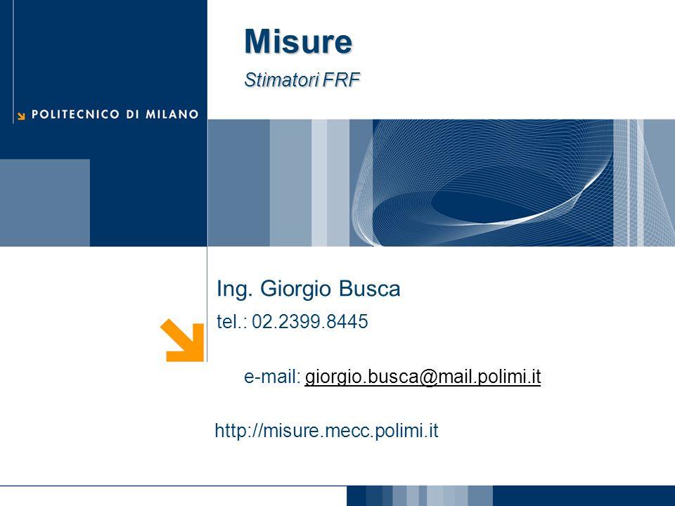 Misure Stimatori FRF Ing. Giorgio Busca tel.: 02.2399.8445