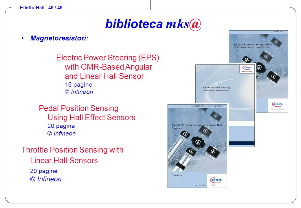 biblioteca mks@ Magnetoresistori: Electric Power Steering (EPS) with GMR-Based Angular and Linear Hall Sensor 16 pagine © Infineon.