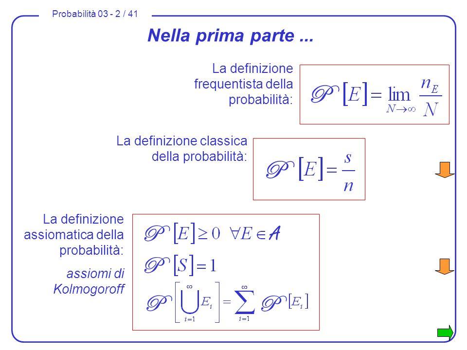 Nella prima parte ... La definizione frequentista della probabilità: P. La definizione classica della probabilità: