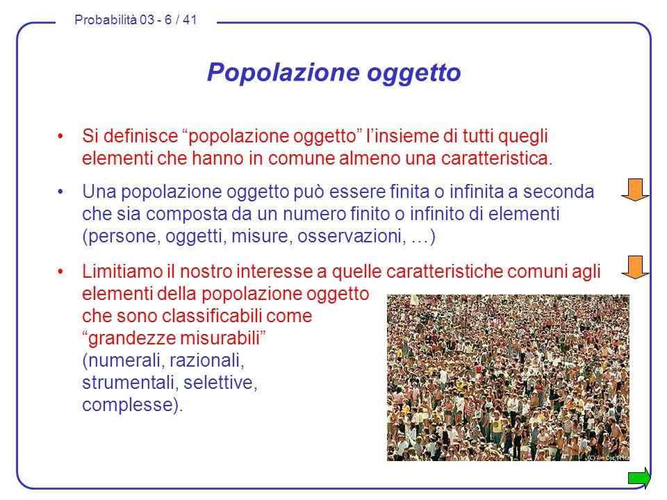 Popolazione oggetto Si definisce popolazione oggetto l'insieme di tutti quegli elementi che hanno in comune almeno una caratteristica.