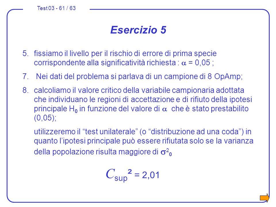 Esercizio 5 5. fissiamo il livello per il rischio di errore di prima specie corrispondente alla significatività richiesta : a = 0,05 ;
