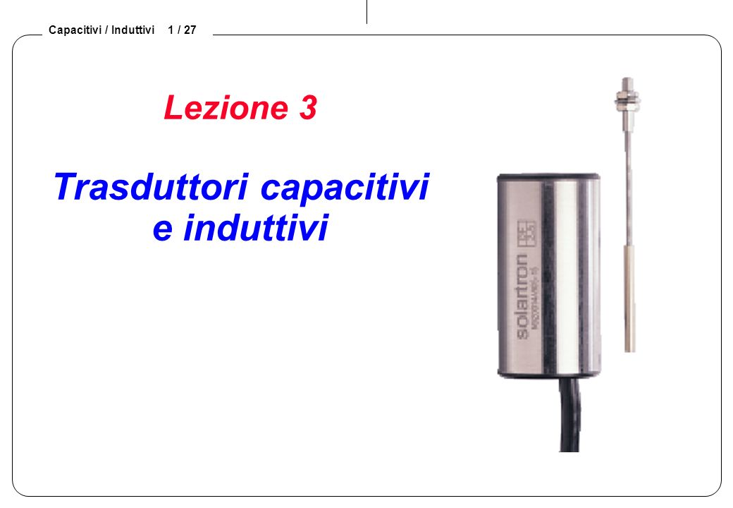 Lezione 3 Trasduttori capacitivi e induttivi