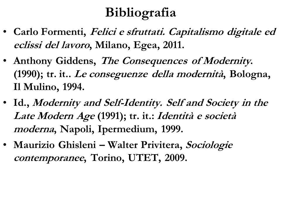 Bibliografia Carlo Formenti, Felici e sfruttati. Capitalismo digitale ed eclissi del lavoro, Milano, Egea, 2011.