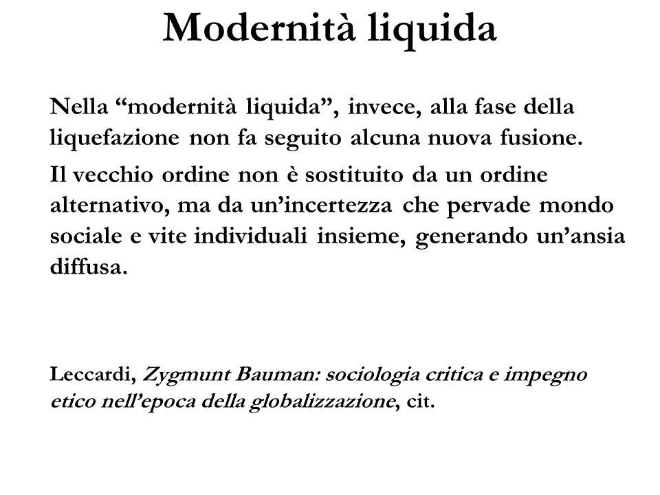 Modernità liquida Nella modernità liquida , invece, alla fase della liquefazione non fa seguito alcuna nuova fusione.