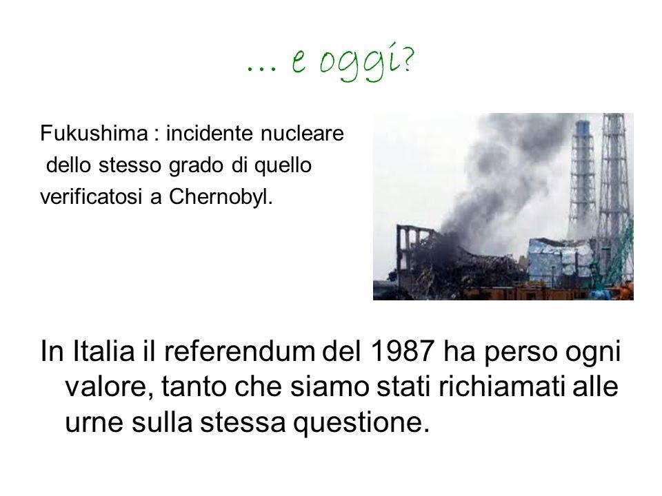 … e oggi Fukushima : incidente nucleare. dello stesso grado di quello. verificatosi a Chernobyl.