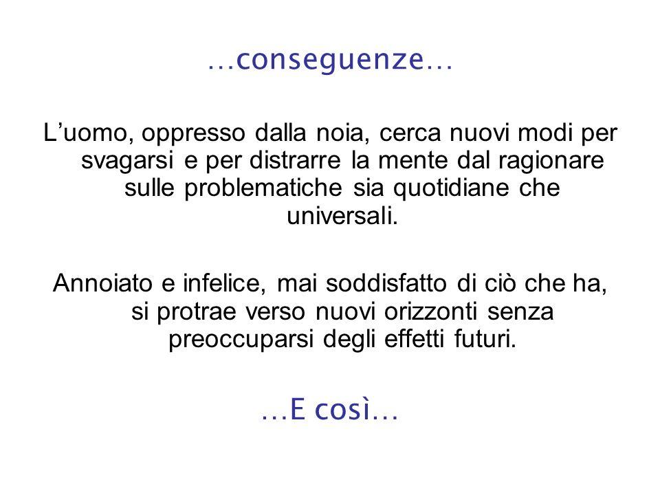 …conseguenze… …E così…