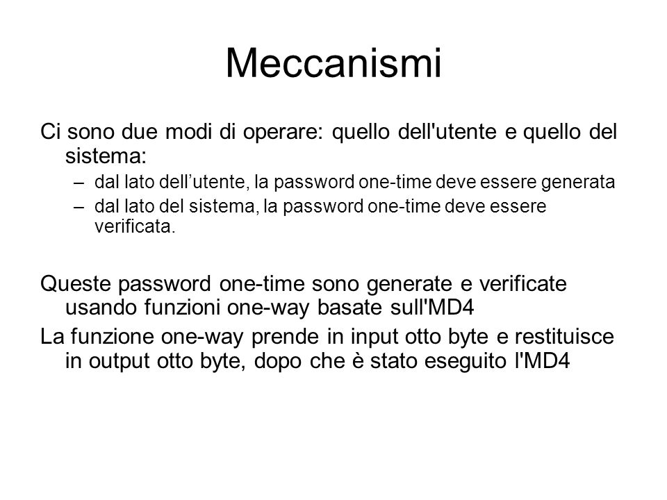 MeccanismiCi sono due modi di operare: quello dell utente e quello del sistema: dal lato dell'utente, la password one-time deve essere generata.