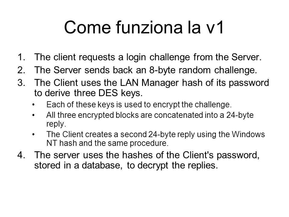 Come funziona la v1 The client requests a login challenge from the Server. The Server sends back an 8-byte random challenge.