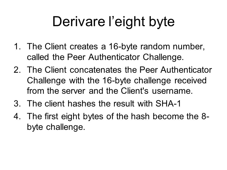 Derivare l'eight byte The Client creates a 16-byte random number, called the Peer Authenticator Challenge.