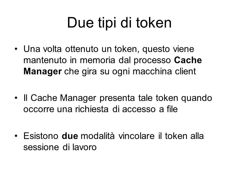 Due tipi di token Una volta ottenuto un token, questo viene mantenuto in memoria dal processo Cache Manager che gira su ogni macchina client.