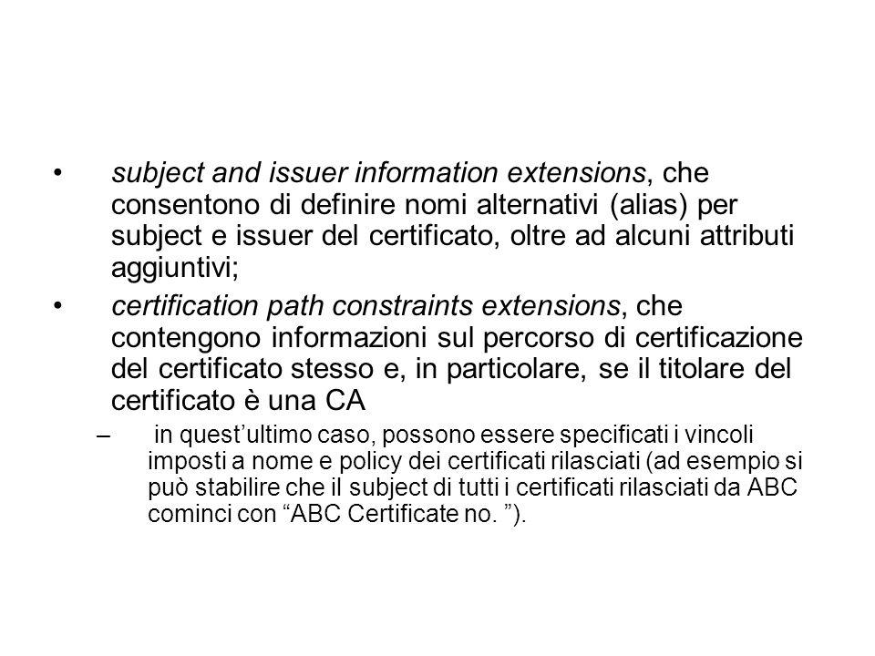 subject and issuer information extensions, che consentono di definire nomi alternativi (alias) per subject e issuer del certificato, oltre ad alcuni attributi aggiuntivi;