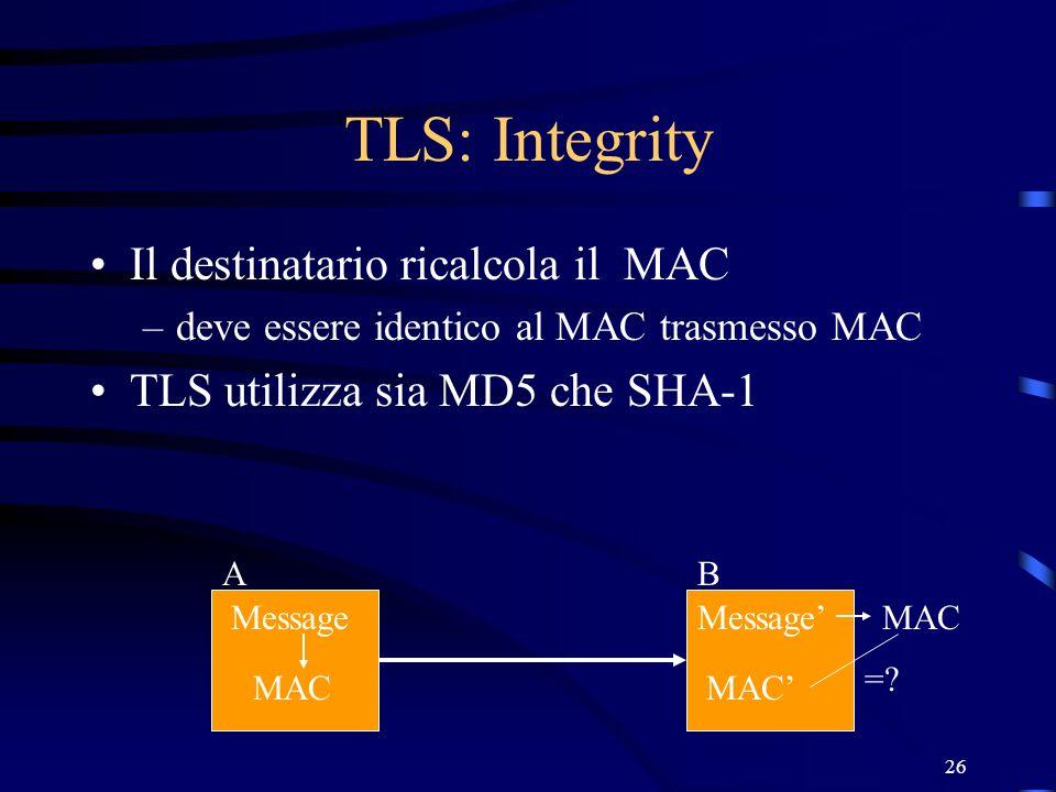 TLS: Integrity Il destinatario ricalcola il MAC