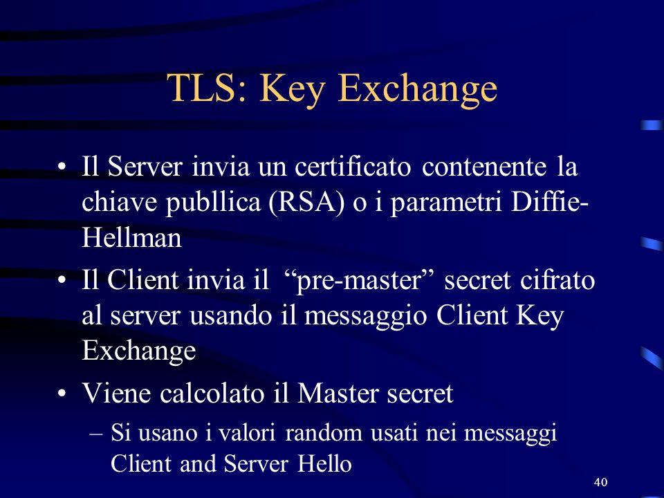 TLS: Key Exchange Il Server invia un certificato contenente la chiave publlica (RSA) o i parametri Diffie-Hellman.