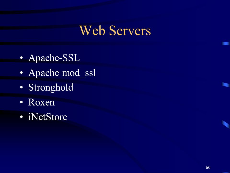 Web Servers Apache-SSL Apache mod_ssl Stronghold Roxen iNetStore