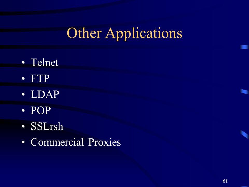 Other Applications Telnet FTP LDAP POP SSLrsh Commercial Proxies