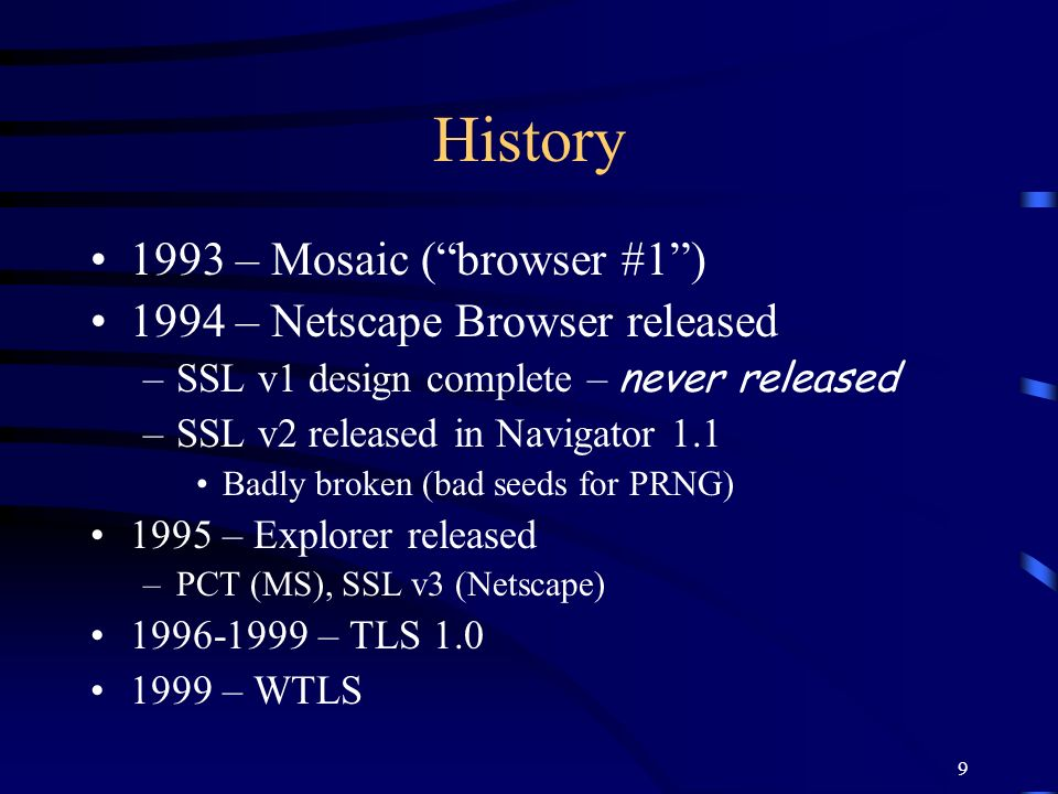 History 1993 – Mosaic ( browser #1 ) 1994 – Netscape Browser released