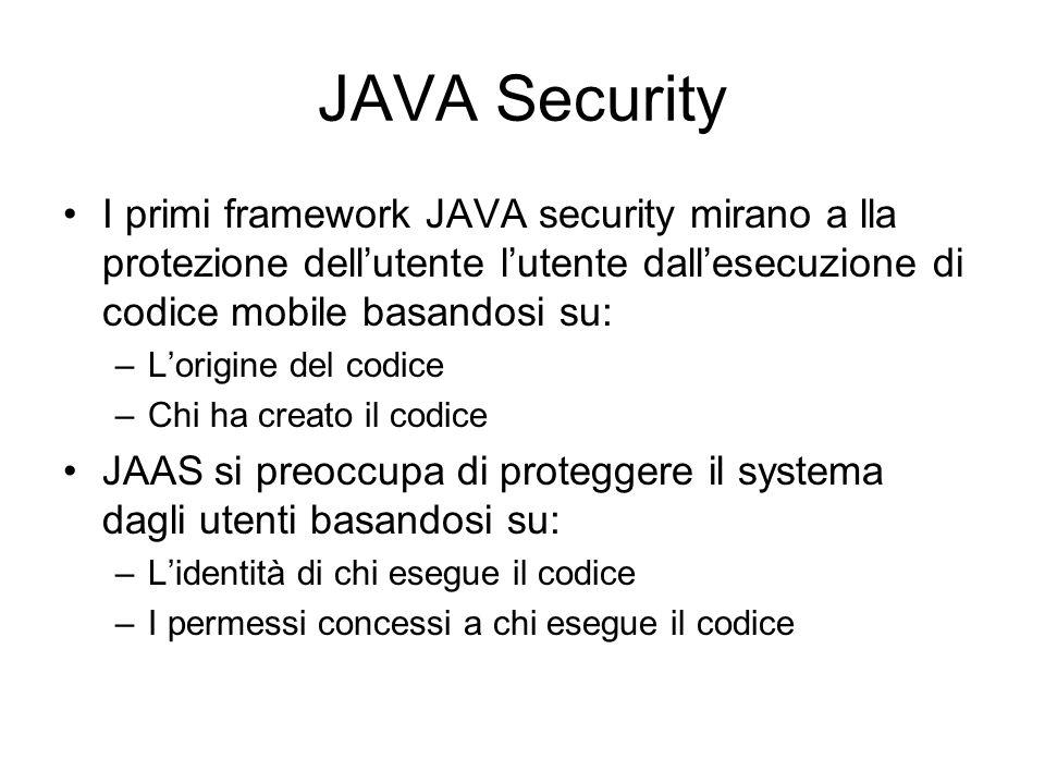 JAVA Security I primi framework JAVA security mirano a lla protezione dell'utente l'utente dall'esecuzione di codice mobile basandosi su: