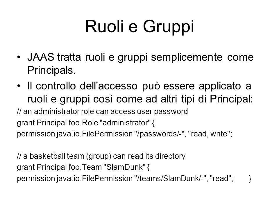 Ruoli e Gruppi JAAS tratta ruoli e gruppi semplicemente come Principals.