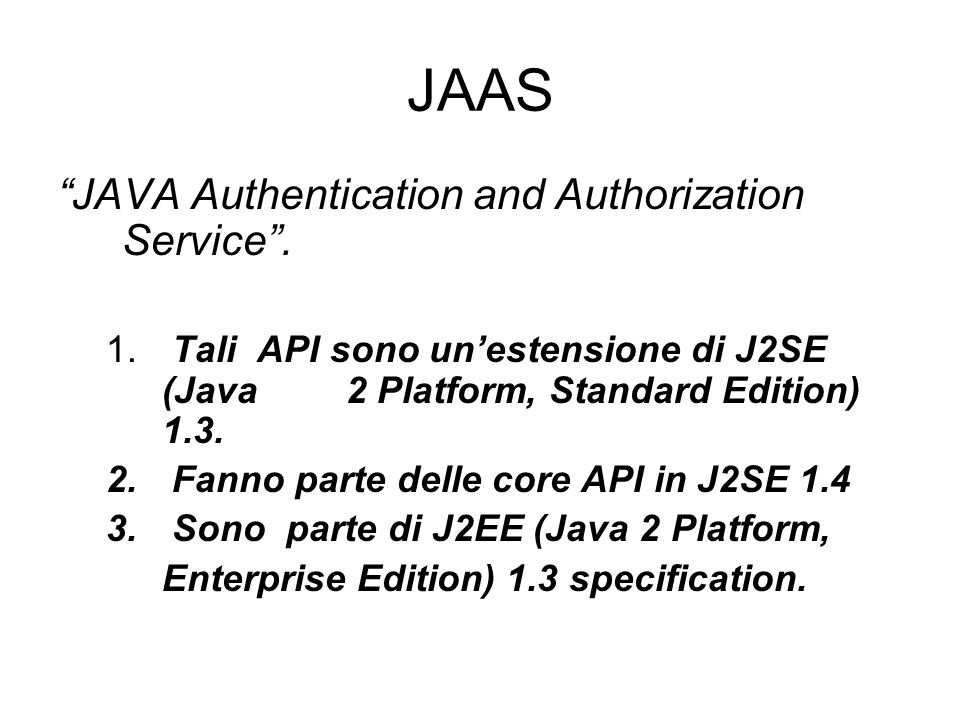 JAAS JAVA Authentication and Authorization Service .