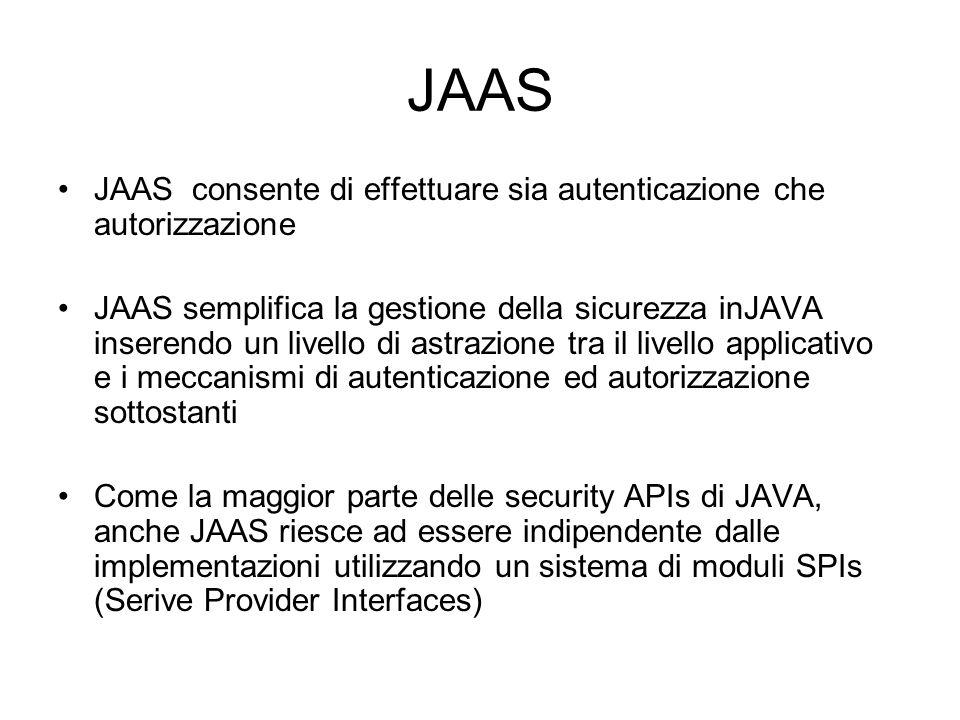 JAAS JAAS consente di effettuare sia autenticazione che autorizzazione