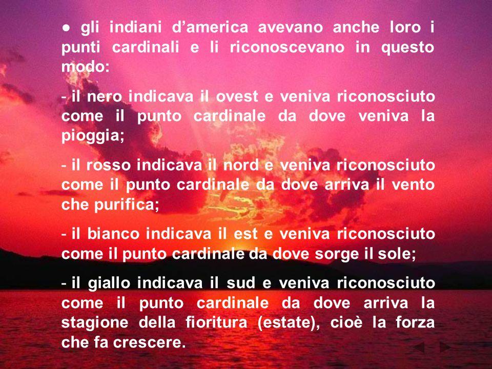 ● gli indiani d'america avevano anche loro i punti cardinali e li riconoscevano in questo modo: