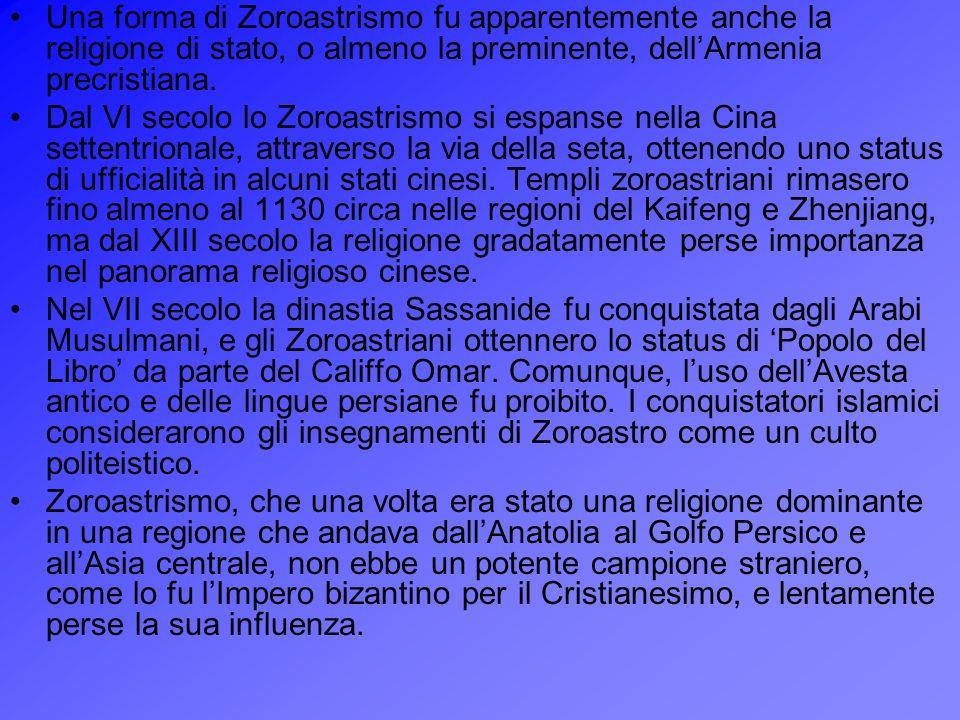 Una forma di Zoroastrismo fu apparentemente anche la religione di stato, o almeno la preminente, dell'Armenia precristiana.