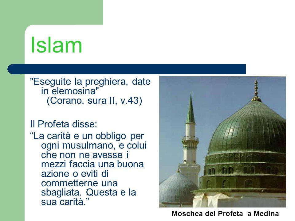 Islam Eseguite la preghiera, date in elemosina (Corano, sura II, v.43) Il Profeta disse: