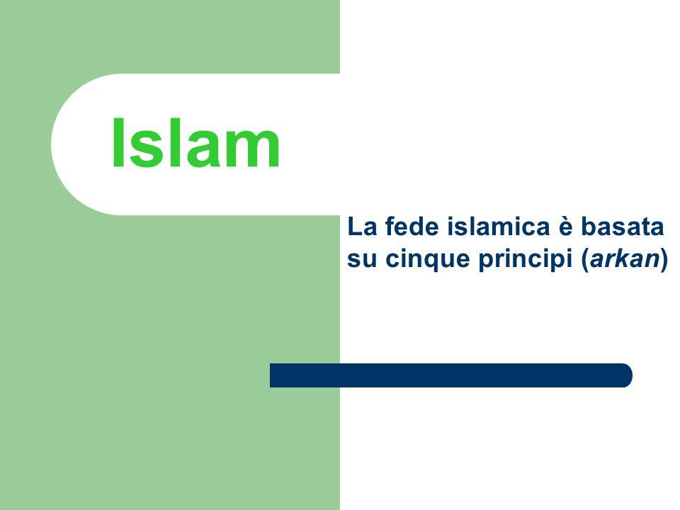 La fede islamica è basata su cinque principi (arkan)