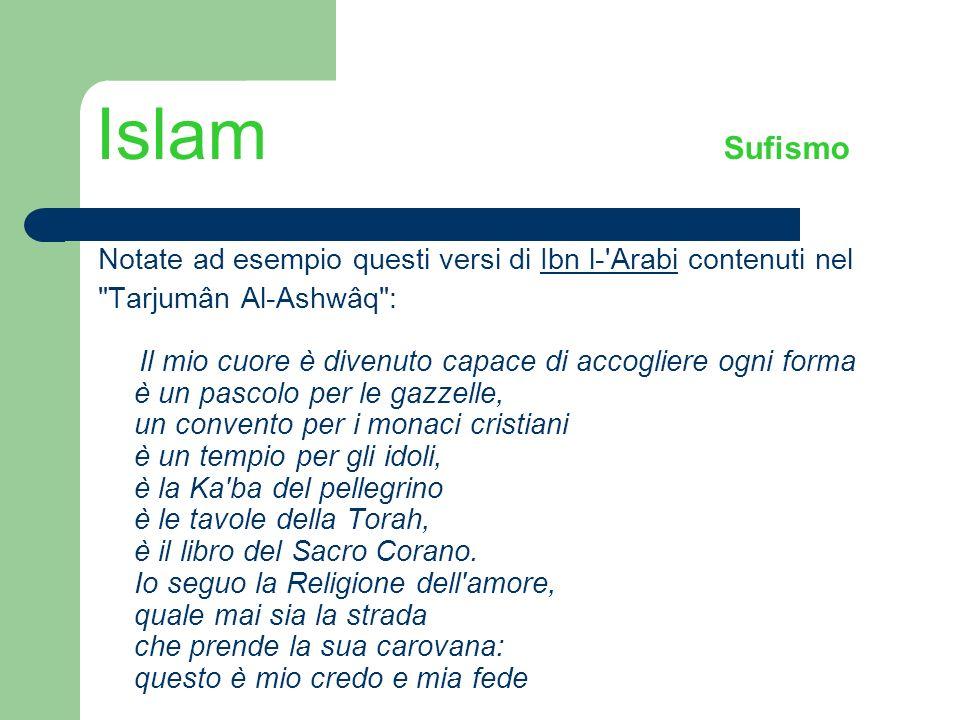 Islam SufismoNotate ad esempio questi versi di Ibn l- Arabi contenuti nel. Tarjumân Al-Ashwâq :