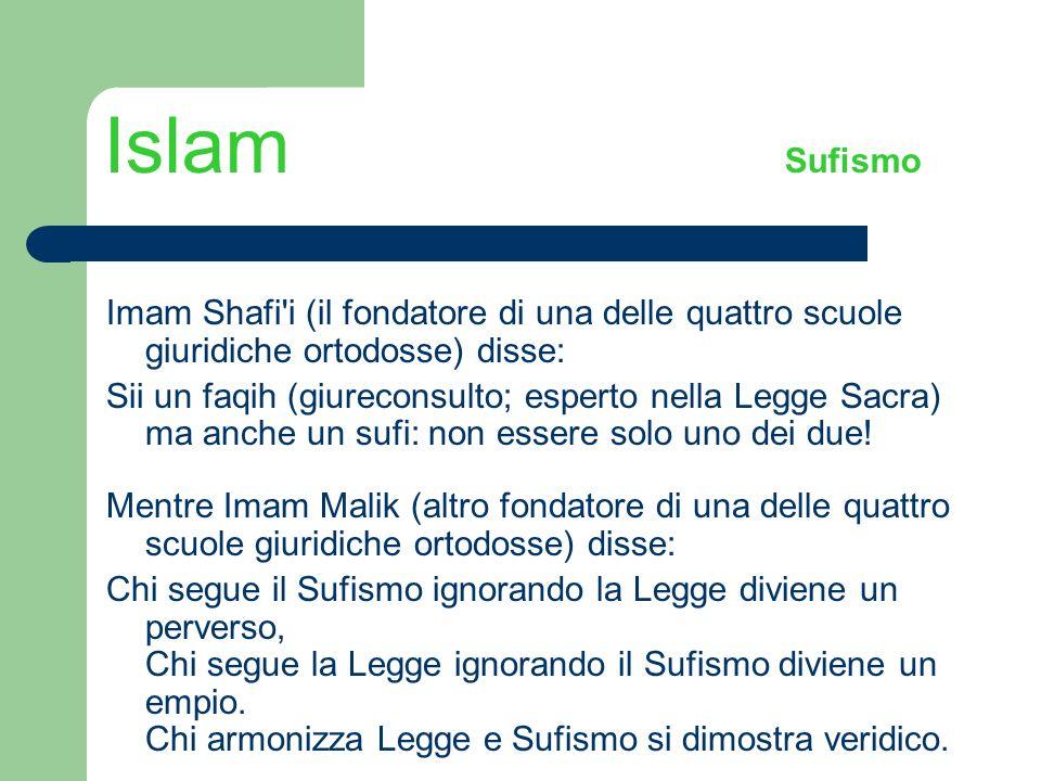 Islam Sufismo Imam Shafi i (il fondatore di una delle quattro scuole giuridiche ortodosse) disse: