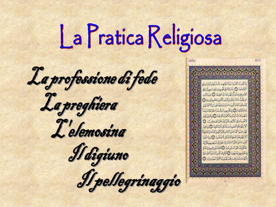 La Pratica Religiosa La professione di fede La preghiera L elemosina Il digiuno Il pellegrinaggio