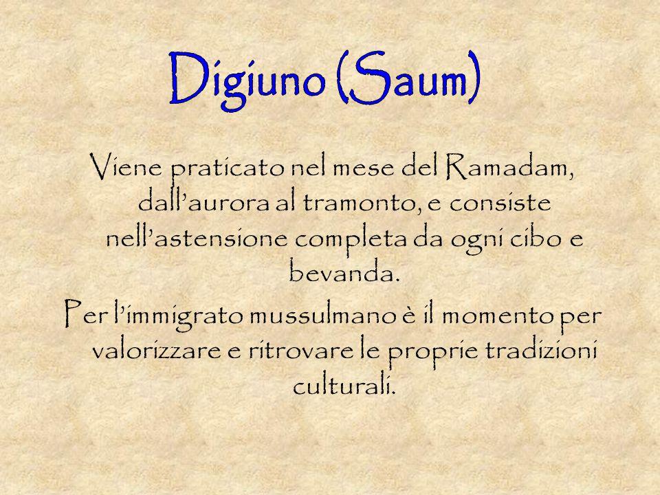 Digiuno (Saum) Viene praticato nel mese del Ramadam, dall'aurora al tramonto, e consiste nell'astensione completa da ogni cibo e bevanda.