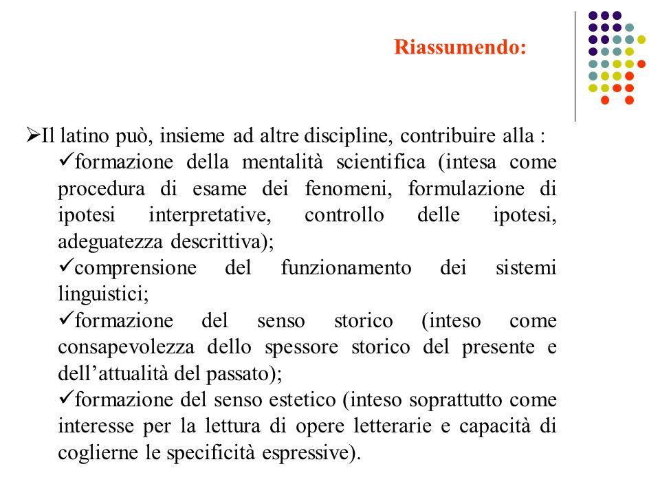 Riassumendo: Il latino può, insieme ad altre discipline, contribuire alla :