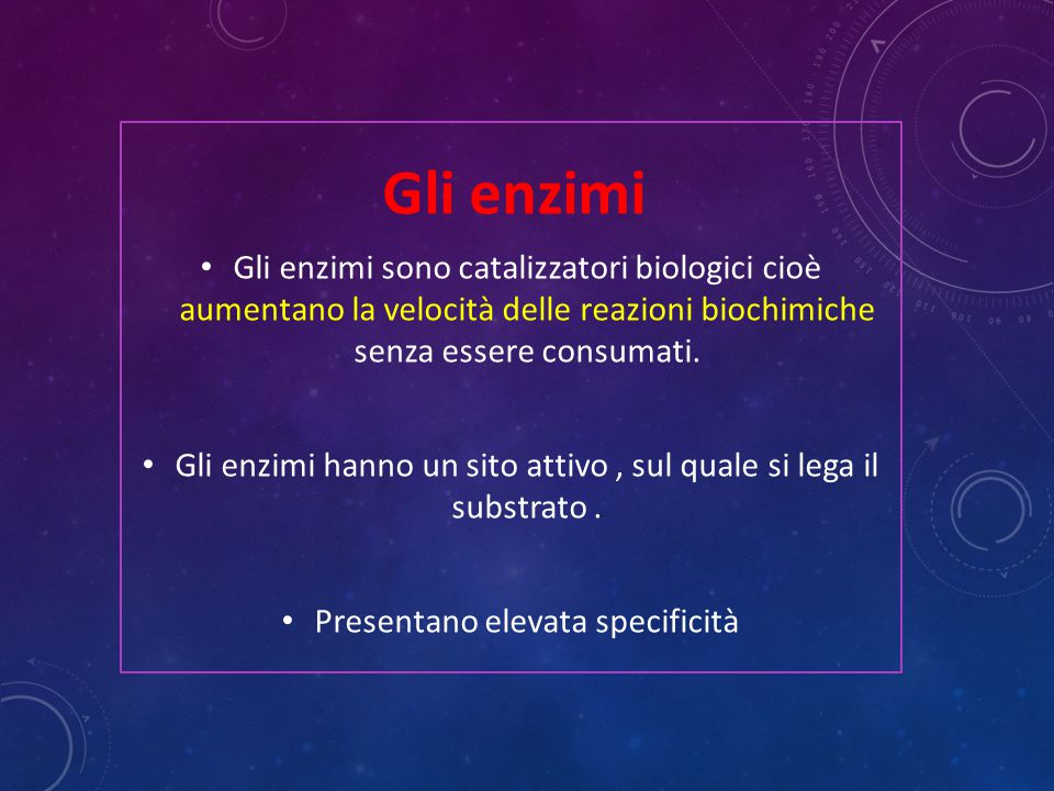 Gli enzimi Gli enzimi sono catalizzatori biologici cioè aumentano la velocità delle reazioni biochimiche senza essere consumati.