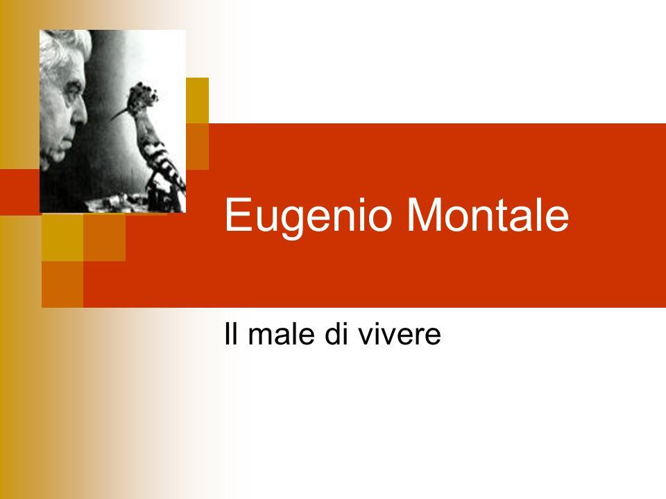 Eugenio Montale Il male di vivere