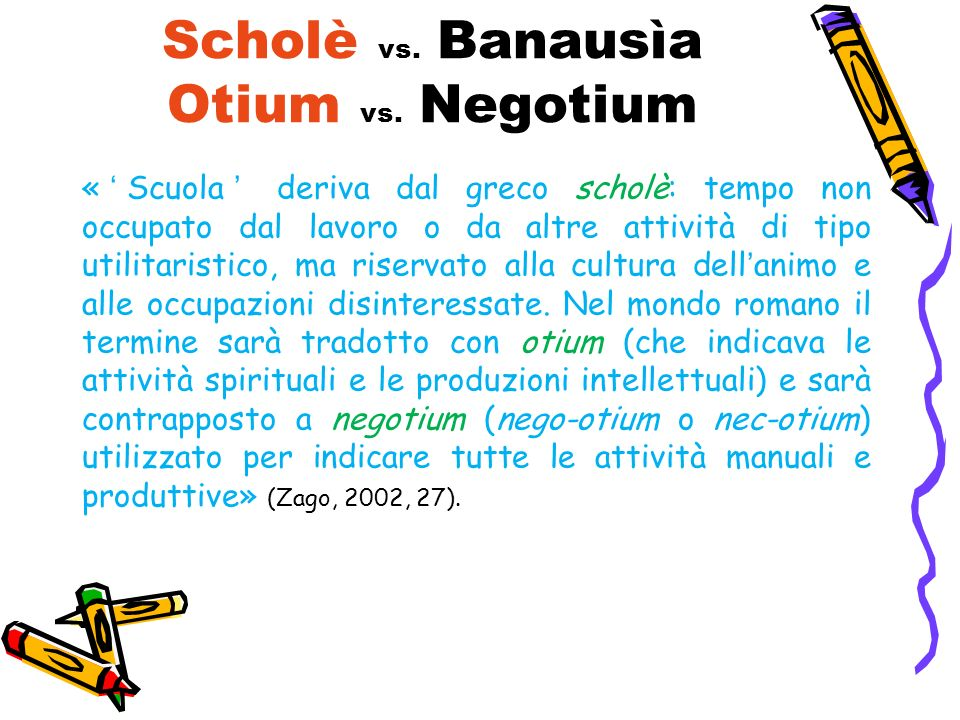 Scholè vs. Banausìa Otium vs. Negotium