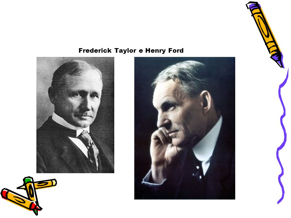 Frederick Taylor e Henry Ford