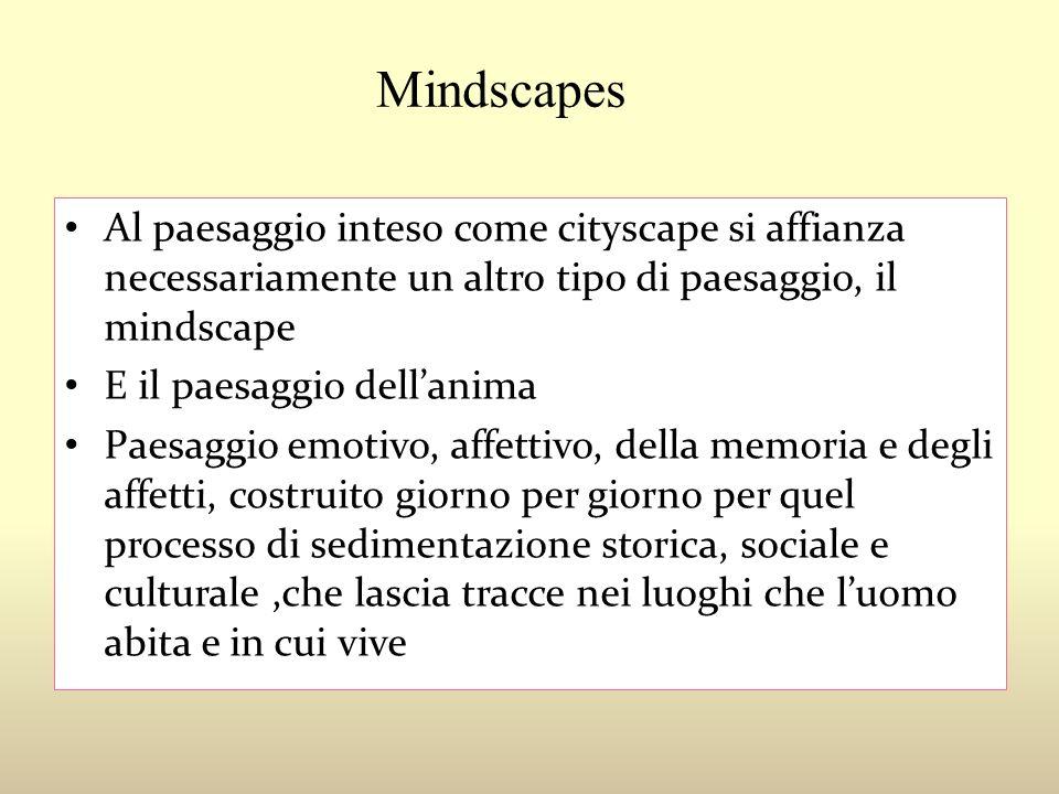 Mindscapes Al paesaggio inteso come cityscape si affianza necessariamente un altro tipo di paesaggio, il mindscape.