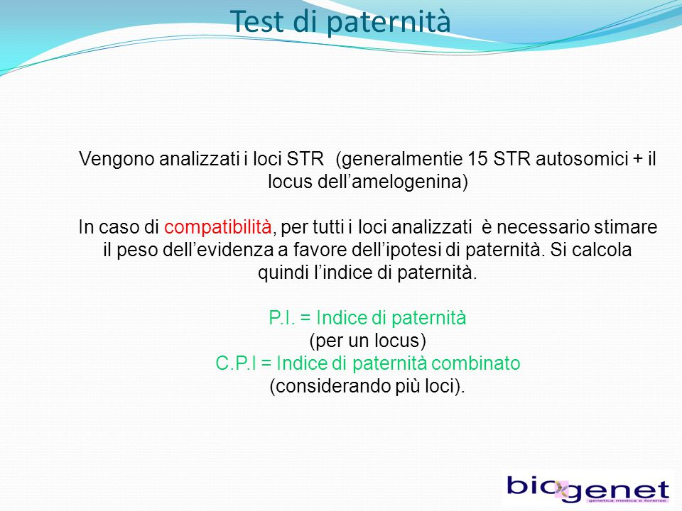 Test di paternità Vengono analizzati i loci STR (generalmentie 15 STR autosomici + il locus dell'amelogenina)