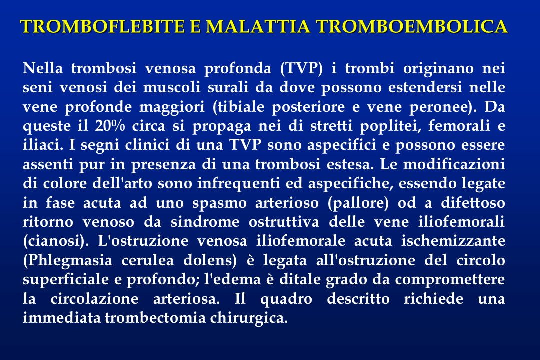 Nella trombosi venosa profonda (TVP) i trombi originano nei seni venosi dei muscoli surali da dove possono estendersi nelle vene profonde maggiori (tibiale posteriore e vene peronee).