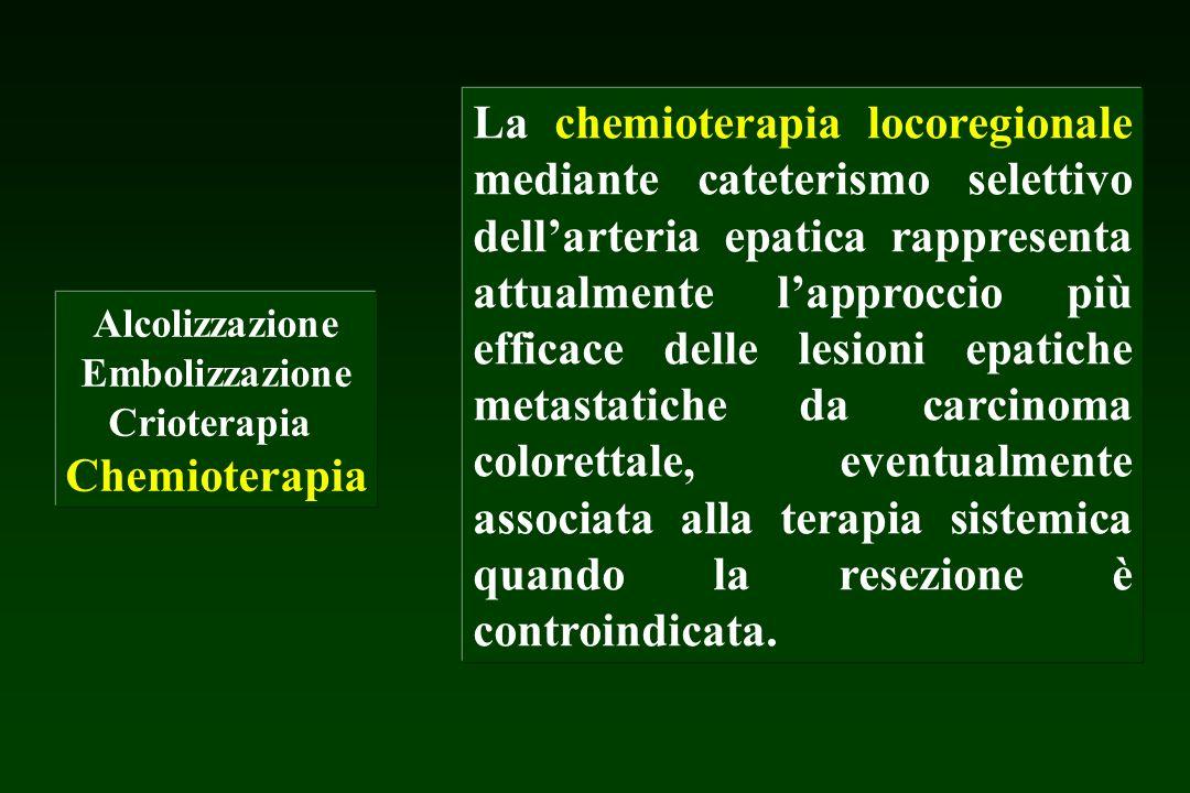 La chemioterapia locoregionale mediante cateterismo selettivo dell'arteria epatica rappresenta attualmente l'approccio più efficace delle lesioni epatiche metastatiche da carcinoma colorettale, eventualmente associata alla terapia sistemica quando la resezione è controindicata.