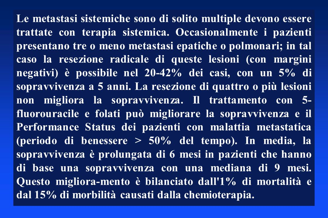 Le metastasi sistemiche sono di solito multiple devono essere trattate con terapia sistemica.