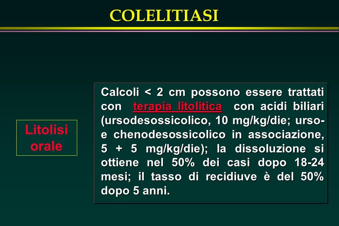 Calcoli < 2 cm possono essere trattati con terapia litolitica con acidi biliari (ursodesossicolico, 10 mg/kg/die; urso- e chenodesossicolico in associazione, 5 + 5 mg/kg/die); la dissoluzione si ottiene nel 50% dei casi dopo 18-24 mesi; il tasso di recidiuve è del 50% dopo 5 anni.