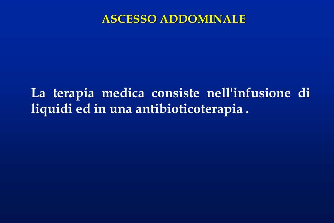 La terapia medica consiste nell infusione di liquidi ed in una antibioticoterapia .