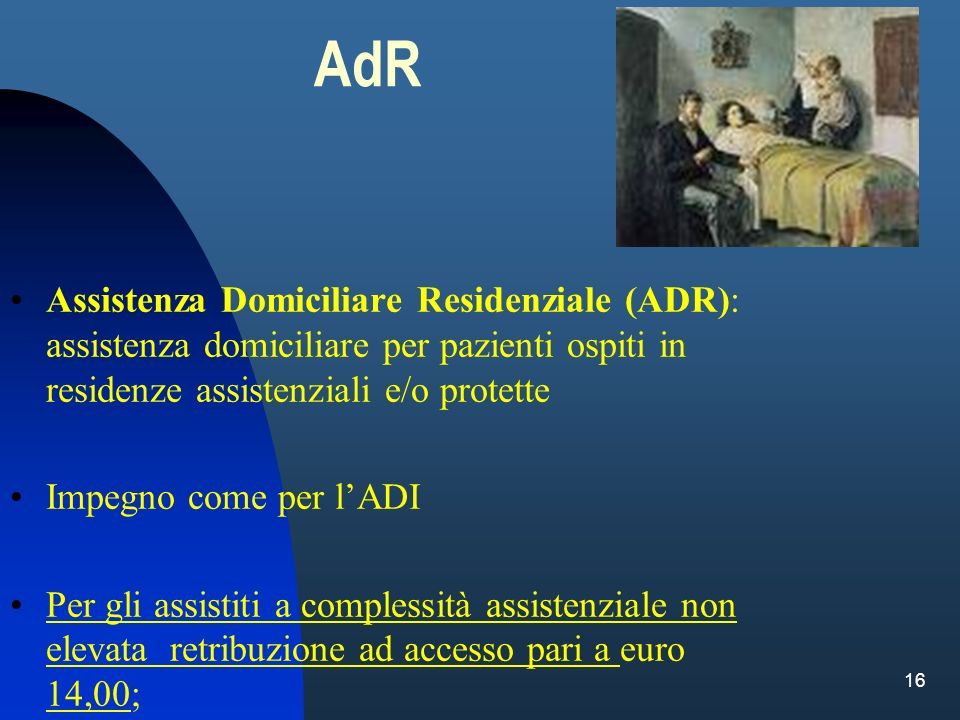 AdR Assistenza Domiciliare Residenziale (ADR): assistenza domiciliare per pazienti ospiti in residenze assistenziali e/o protette.