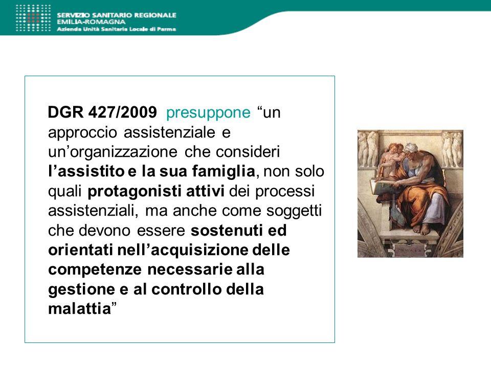 DGR 427/2009 presuppone un approccio assistenziale e un'organizzazione che consideri l'assistito e la sua famiglia, non solo quali protagonisti attivi dei processi assistenziali, ma anche come soggetti che devono essere sostenuti ed orientati nell'acquisizione delle competenze necessarie alla gestione e al controllo della malattia